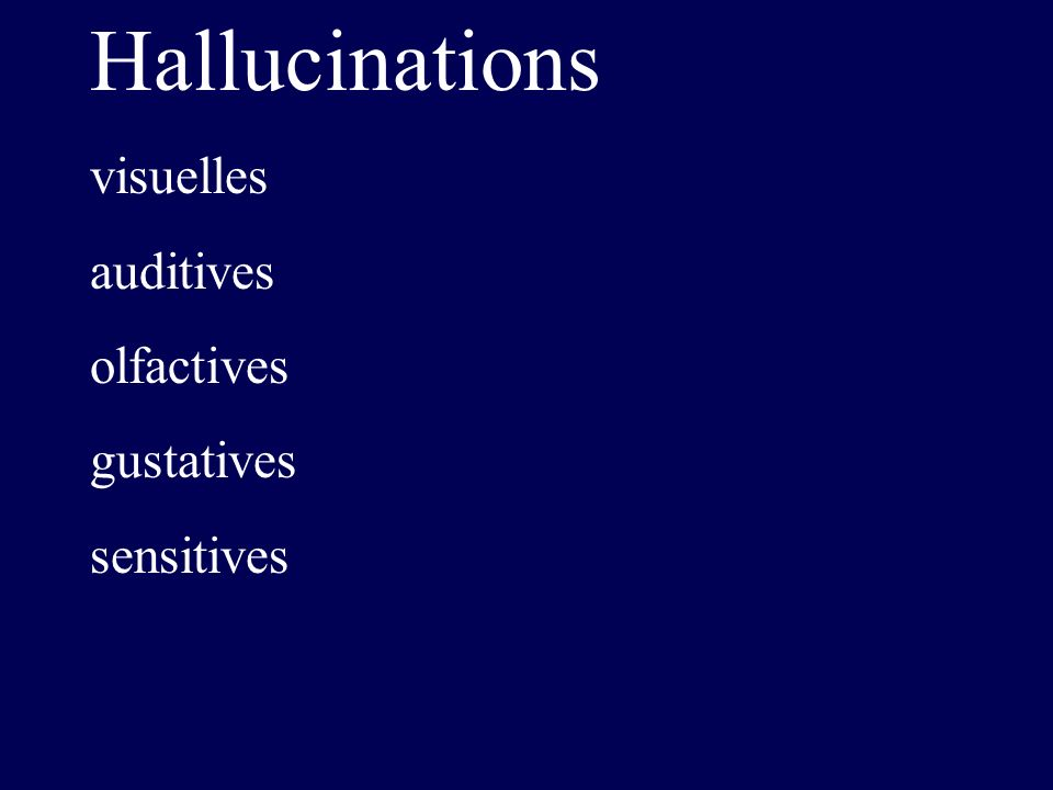Hallucinations visuelles auditives olfactives gustatives sensitives