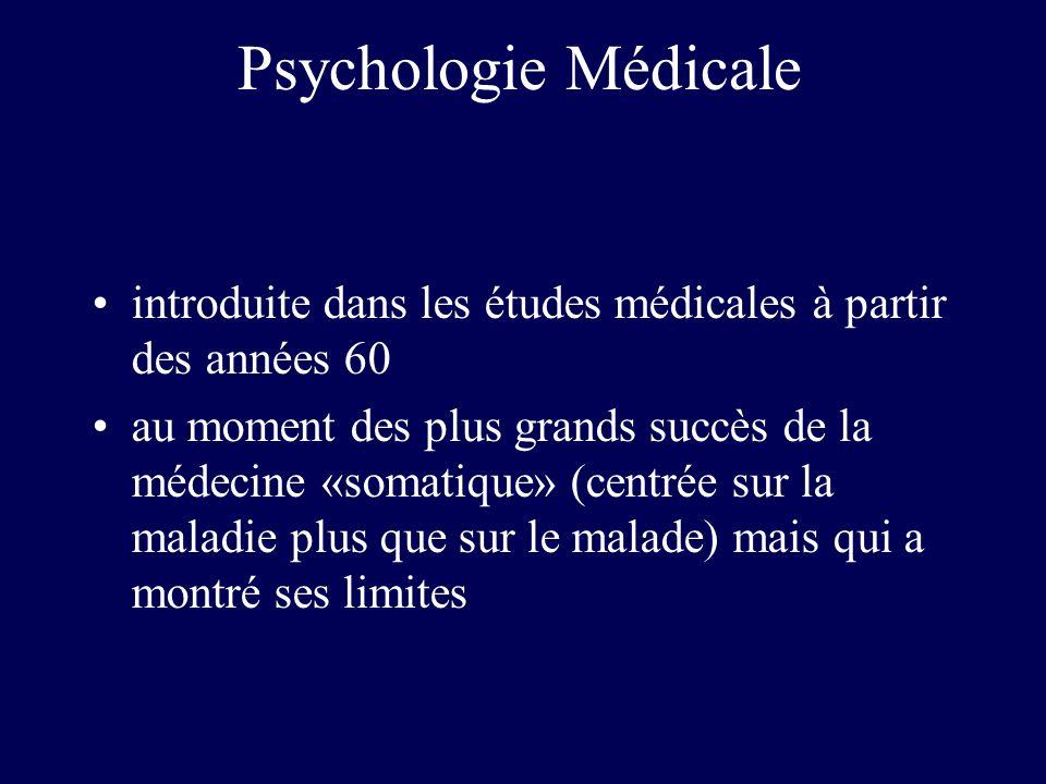 Psychologie Médicale introduite dans les études médicales à partir des années 60 au moment des plus grands succès de la médecine «somatique» (centrée