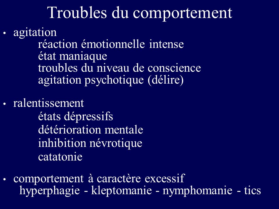 Troubles du comportement agitation réaction émotionnelle intense état maniaque troubles du niveau de conscience agitation psychotique (délire) ralenti