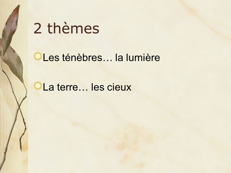 2 thèmes Les ténèbres… la lumière La terre… les cieux