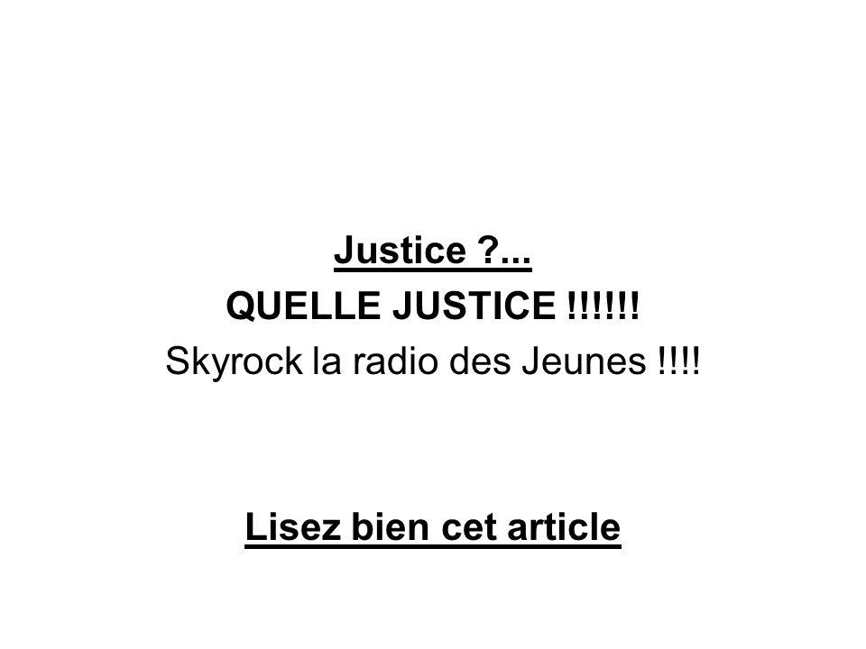Justice ?... QUELLE JUSTICE !!!!!! Skyrock la radio des Jeunes !!!! Lisez bien cet article