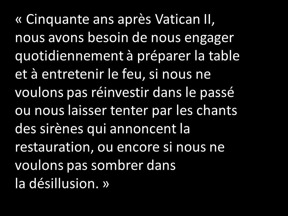« Cinquante ans après Vatican II, nous avons besoin de nous engager quotidiennement à préparer la table et à entretenir le feu, si nous ne voulons pas