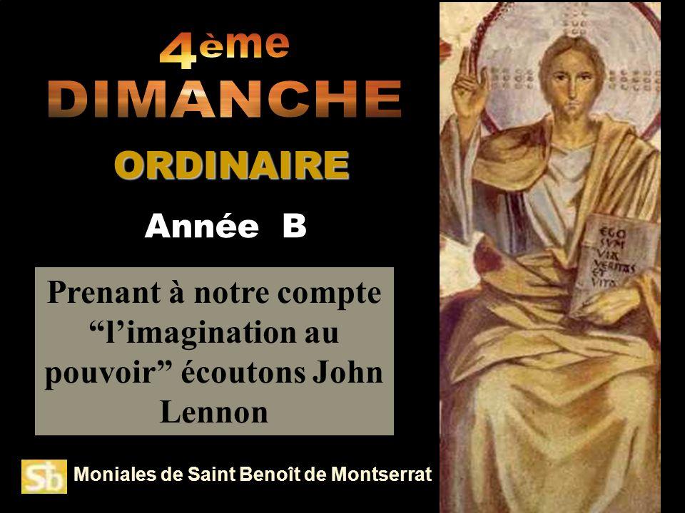 Moniales de Saint Benoît de Montserrat Prenant à notre compte limagination au pouvoir écoutons John Lennon Année B ORDINAIRE ORDINAIRE