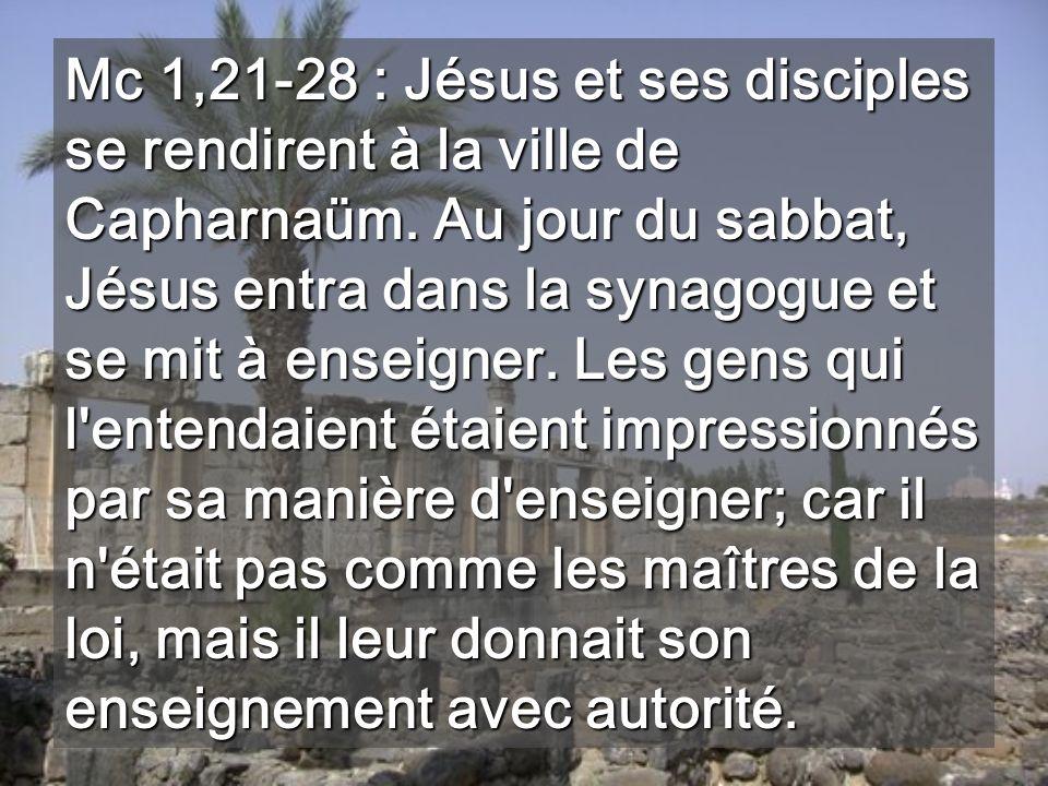 Mc 1,21-28 : Jésus et ses disciples se rendirent à la ville de Capharnaüm.