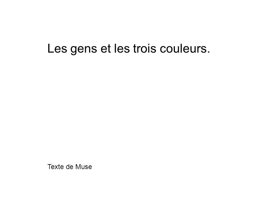 Les gens et les trois couleurs. Texte de Muse