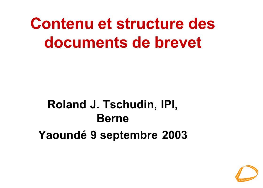 Contenu et structure des documents de brevet Roland J. Tschudin, IPI, Berne Yaoundé 9 septembre 2003