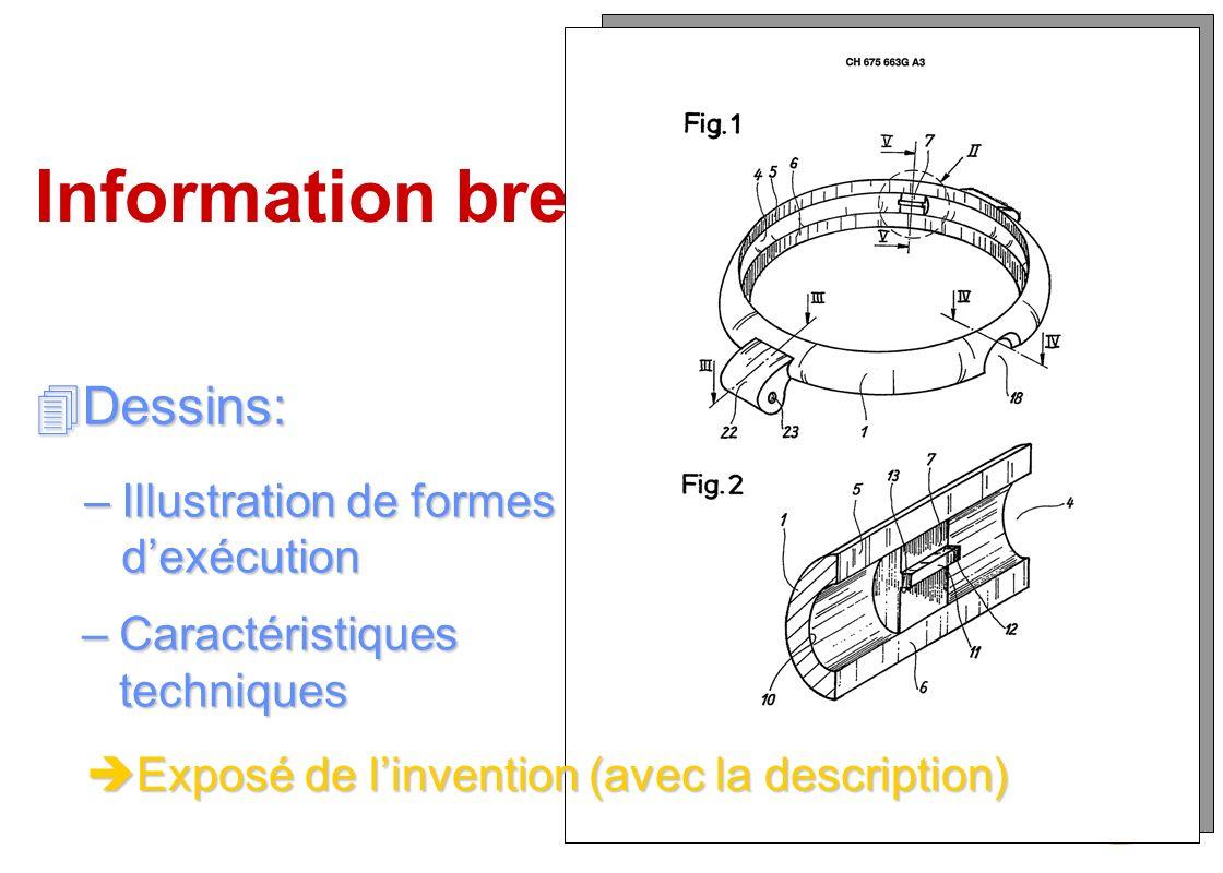 Information brevets 4Dessins: –Caractéristiques techniques –Illustration de formes dexécution è Exposé de linvention (avec la description)