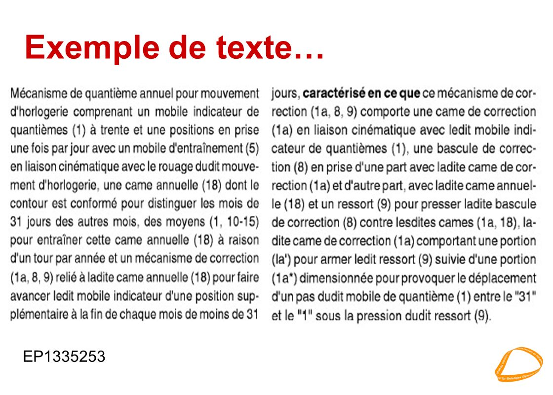Information brevets –Formes dexécution Formes dexécutionFormes dexécution 4Revendications: –Définition de lobjet de linvention Définition de lobjet de linventionDéfinition de lobjet de linvention è Etendue de la protection