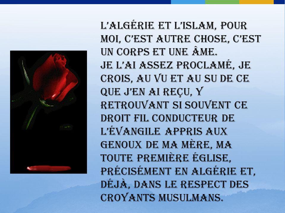 Je sais le mépris dont on a pu entourer les Algériens pris globalement. Je sais aussi les caricatures de lislam quencourage un certain islamisme. Il e