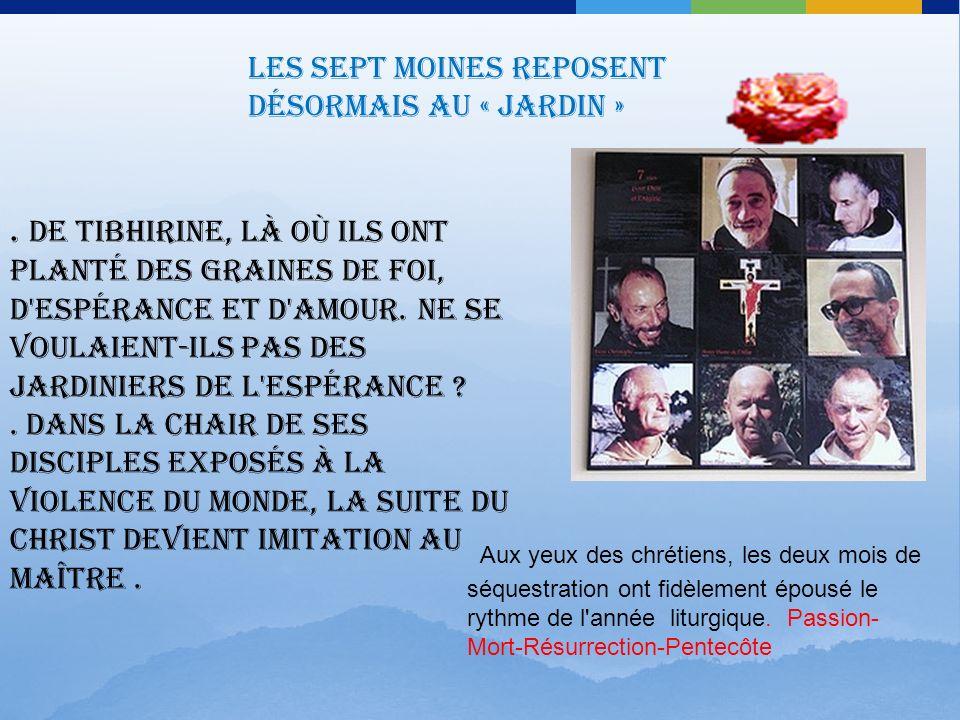 Dans cette nuit du 26 au 27 mars 1996, sept moines de Notre - Dame- de - l'Atlas ont été enlevés par un groupe du GIA. Pendant des semaines, nous n'av