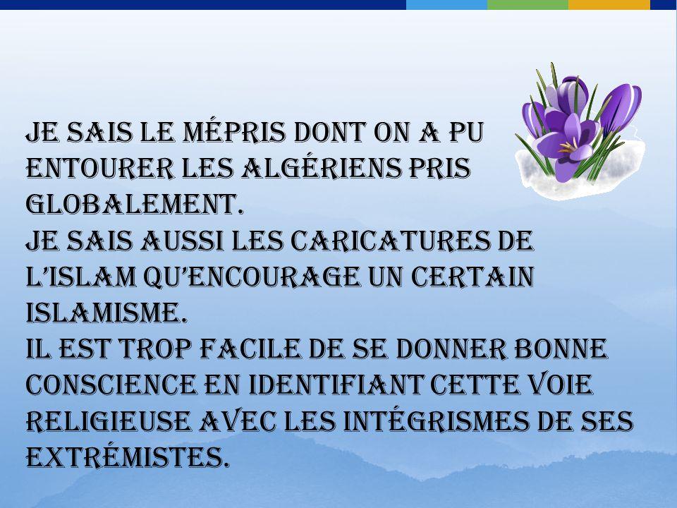 Cest trop cher payer ce quon appellera, peut-être, la « grâce du martyre » que de la devoir à un Algérien, quel quil soit, surtout sil dit agir en fidélité à ce quil croit être lislam.