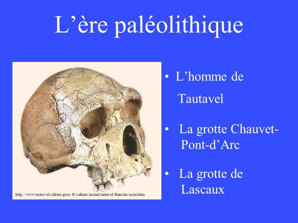 http://www.tautavel.culture.gouv.fr/culture/arcnat/tautavel/francais/essai.htm Lère paléolithique Lhomme de Tautavel La grotte Chauvet- Pont-dArc La g
