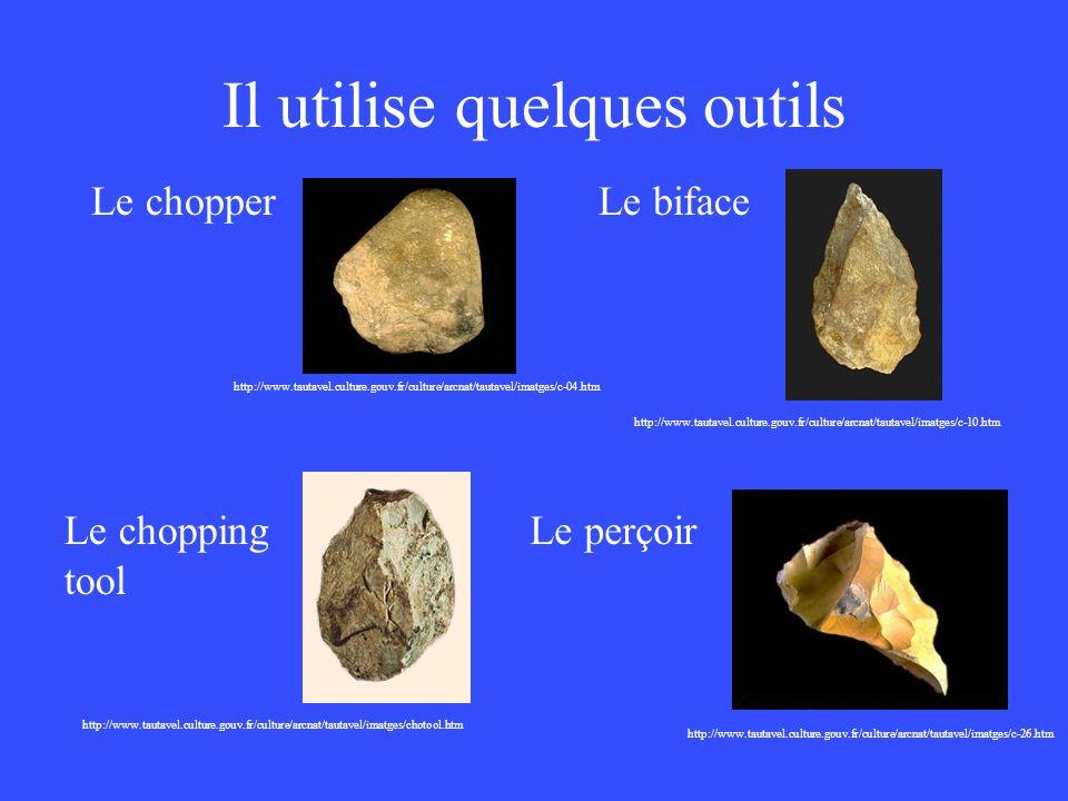 Il utilise quelques outils http://www.tautavel.culture.gouv.fr/culture/arcnat/tautavel/imatges/c-10.htm Le biface http://www.tautavel.culture.gouv.fr/