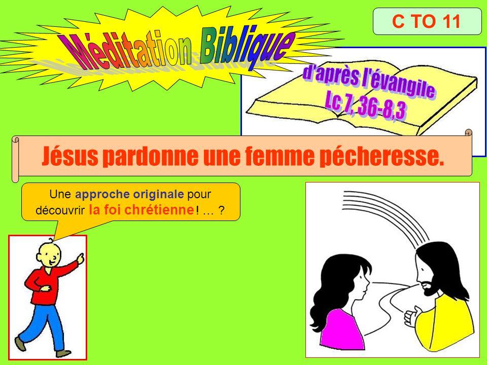 C TO 11 Jésus pardonne une femme pécheresse.