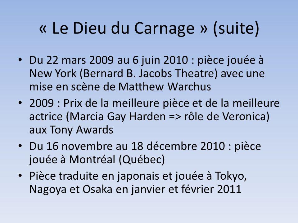 « Le Dieu du Carnage » (suite) Du 22 mars 2009 au 6 juin 2010 : pièce jouée à New York (Bernard B. Jacobs Theatre) avec une mise en scène de Matthew W