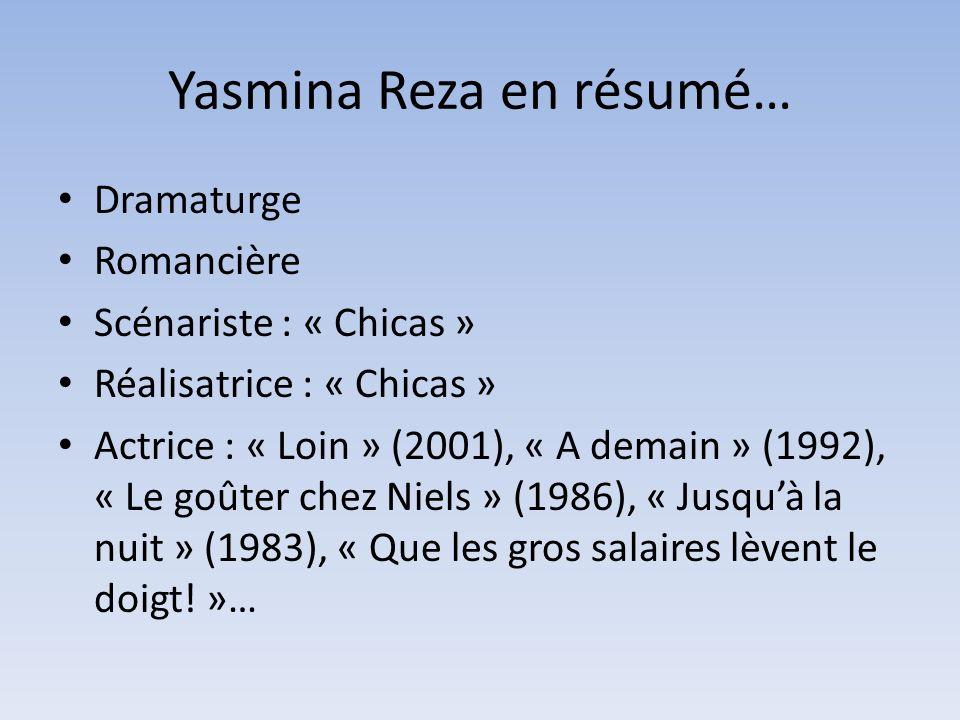 Yasmina Reza en résumé… Dramaturge Romancière Scénariste : « Chicas » Réalisatrice : « Chicas » Actrice : « Loin » (2001), « A demain » (1992), « Le g