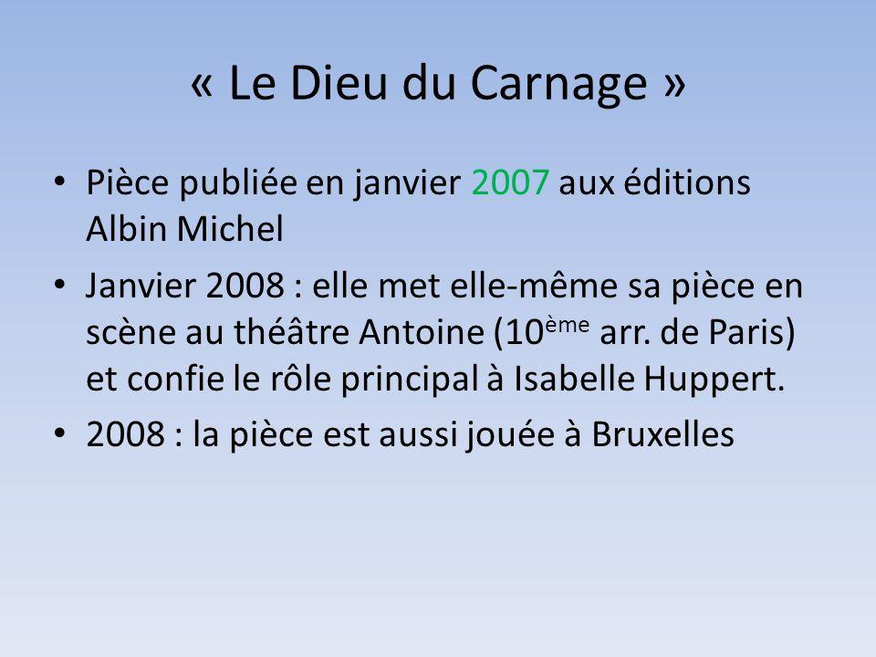 « Le Dieu du Carnage » Pièce publiée en janvier 2007 aux éditions Albin Michel Janvier 2008 : elle met elle-même sa pièce en scène au théâtre Antoine