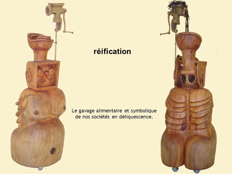 réification Le gavage alimentaire et symbolique de nos sociétés en déliquescence.