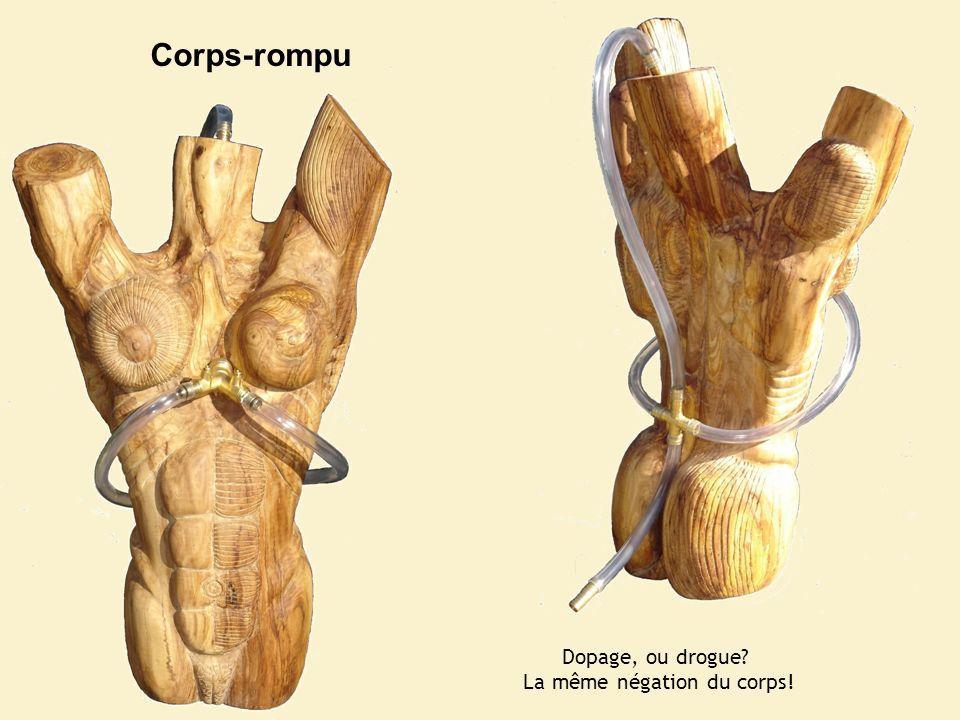 Corps-rompu Dopage, ou drogue? La même négation du corps!