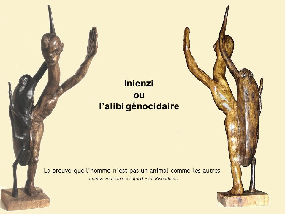 Inienzi ou lalibi génocidaire La preuve que lhomme nest pas un animal comme les autres (Inienzi veut dire « cafard » en Rwandais).