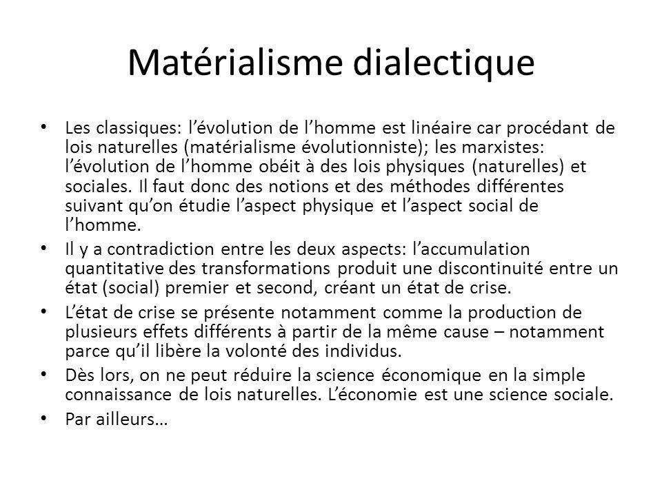 Matérialisme dialectique Les classiques: lévolution de lhomme est linéaire car procédant de lois naturelles (matérialisme évolutionniste); les marxistes: lévolution de lhomme obéit à des lois physiques (naturelles) et sociales.
