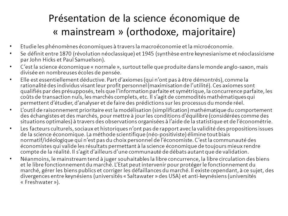 Présentation de la science économique de « mainstream » (orthodoxe, majoritaire) Etudie les phénomènes économiques à travers la macroéconomie et la microéconomie.