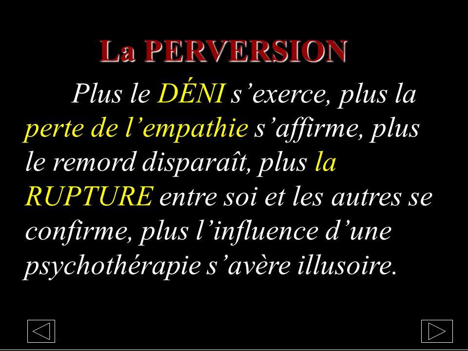 La PERVERSION Le pervers narcissique est un psychopathe avenant qui vit sa vie comme un jeu de rôle dans lequel il excelle.