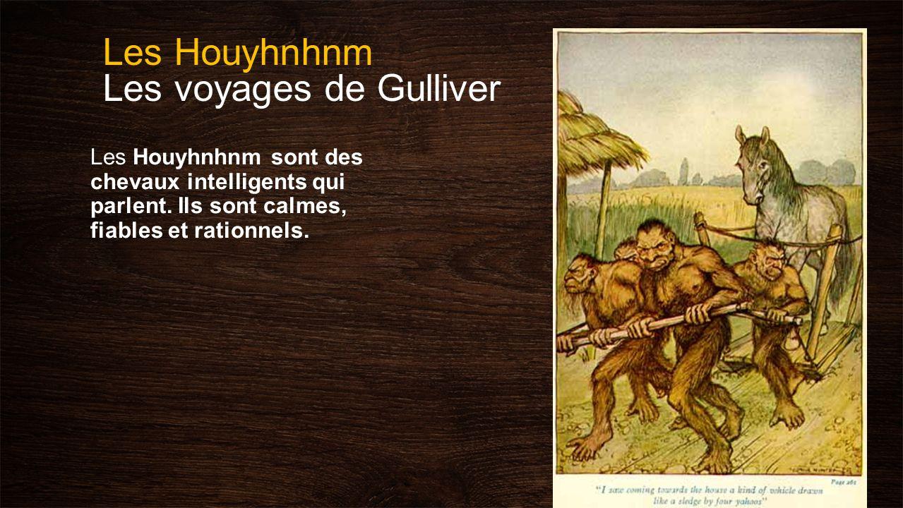 Les Houyhnhnm Les voyages de Gulliver Les Houyhnhnm sont des chevaux intelligents qui parlent. Ils sont calmes, fiables et rationnels.