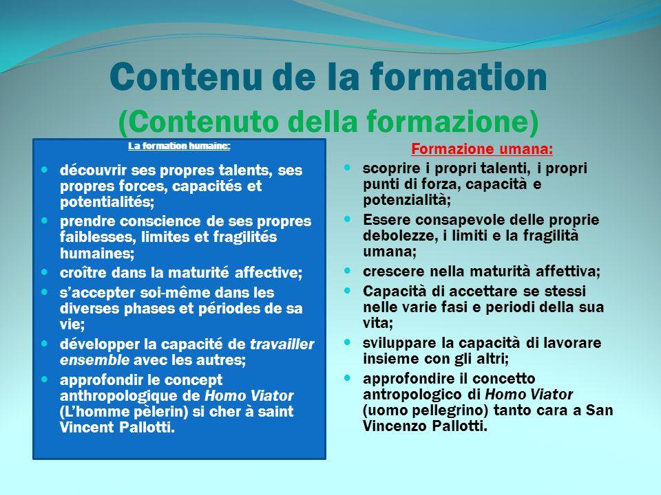 Contenu de la formation (Contenuto della formazione) La formation humaine: découvrir ses propres talents, ses propres forces, capacités et potentialit