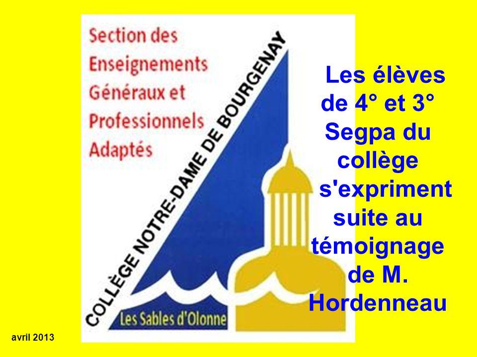 Les élèves de 4° et 3° Segpa du collège s expriment suite au témoignage de M. Hordenneau avril 2013