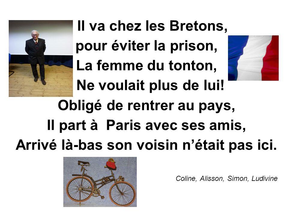 Il va chez les Bretons, pour éviter la prison, La femme du tonton, Ne voulait plus de lui.