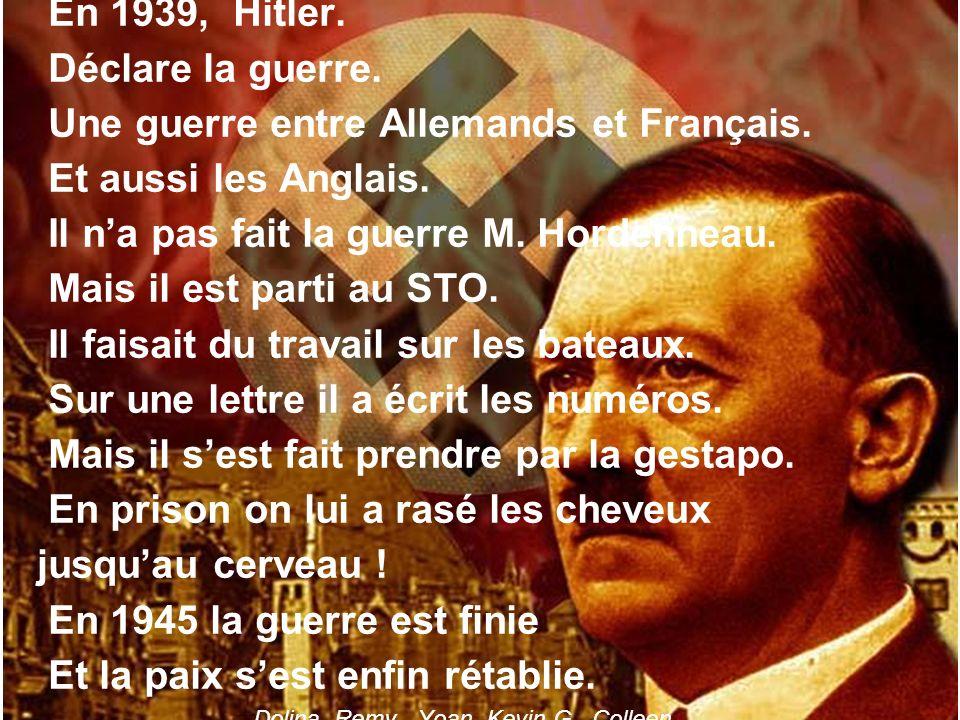 LE CONTEXTE.En 1939, Hitler. Déclare la guerre. Une guerre entre Allemands et Français.