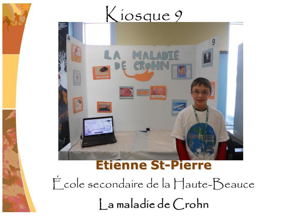 Étienne St-Pierre École secondaire de la Haute-Beauce La maladie de Crohn Kiosque 9