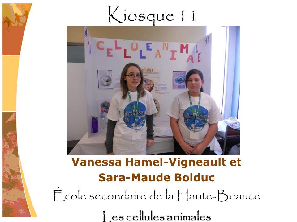 Vanessa Hamel-Vigneault et Sara-Maude Bolduc École secondaire de la Haute-Beauce Les cellules animales Kiosque 11