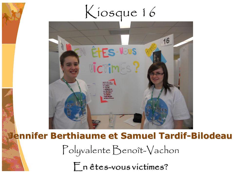 Jennifer Berthiaume et Samuel Tardif-Bilodeau Polyvalente Benoît-Vachon En êtes-vous victimes? Kiosque 16