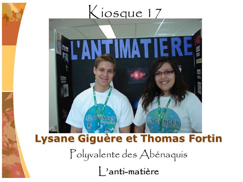 Lysane Giguère et Thomas Fortin Polyvalente des AbénaquisLanti-matière Kiosque 17