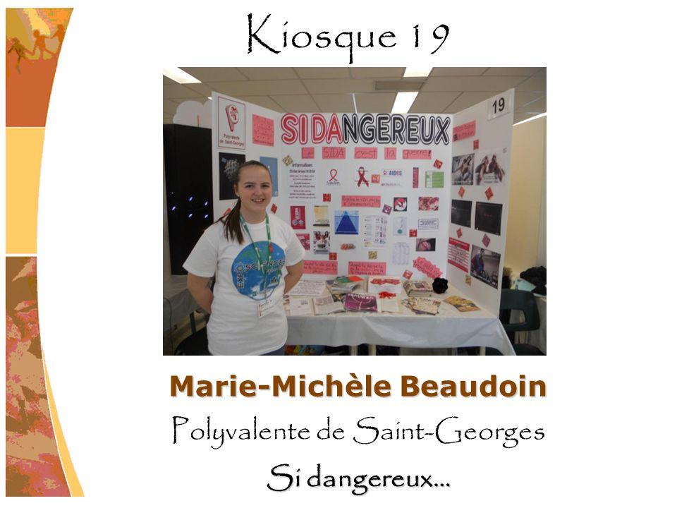Marie-Michèle Beaudoin Polyvalente de Saint-Georges Si dangereux… Kiosque 19