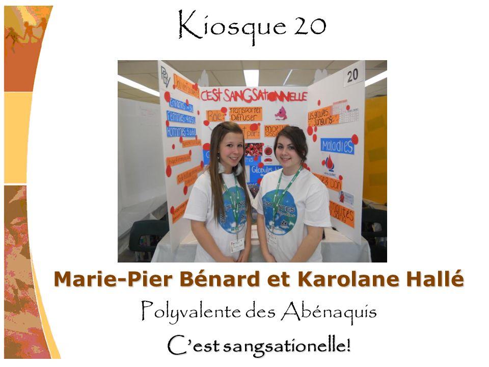 Marie-Pier Bénard et Karolane Hallé Polyvalente des Abénaquis Cest sangsationelle! Kiosque 20