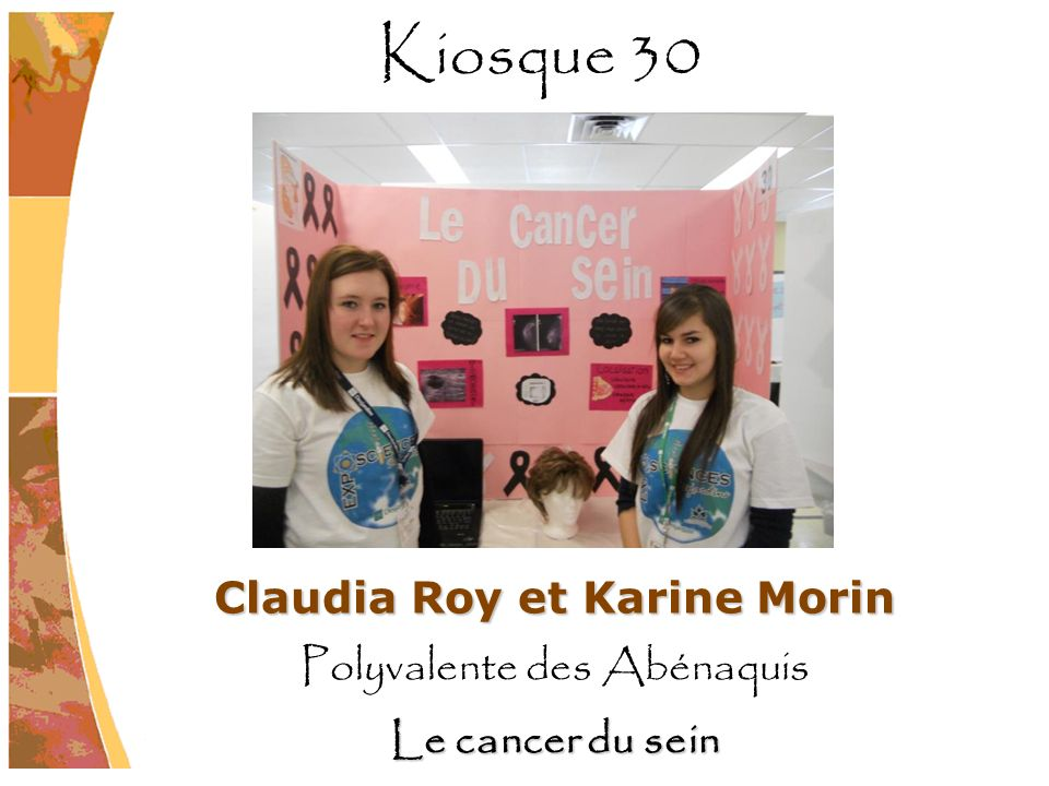 Claudia Roy et Karine Morin Polyvalente des Abénaquis Le cancer du sein Kiosque 30