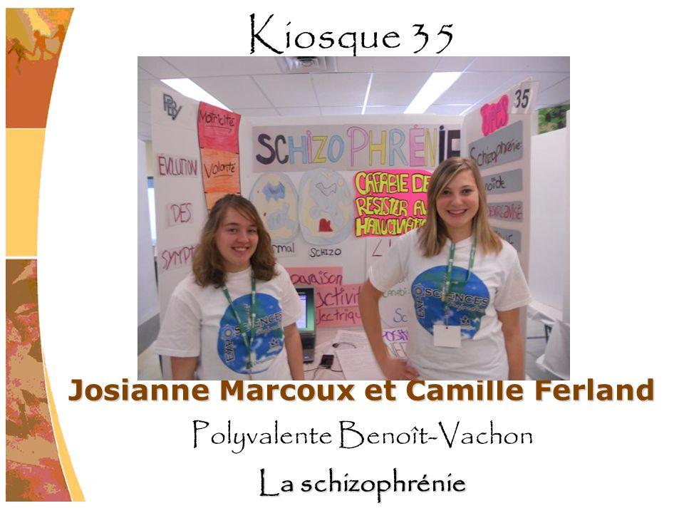 Josianne Marcoux et Camille Ferland Polyvalente Benoît-Vachon La schizophrénie Kiosque 35