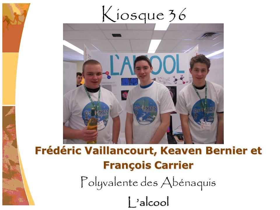Frédéric Vaillancourt, Keaven Bernier et François Carrier Polyvalente des AbénaquisLalcool Kiosque 36