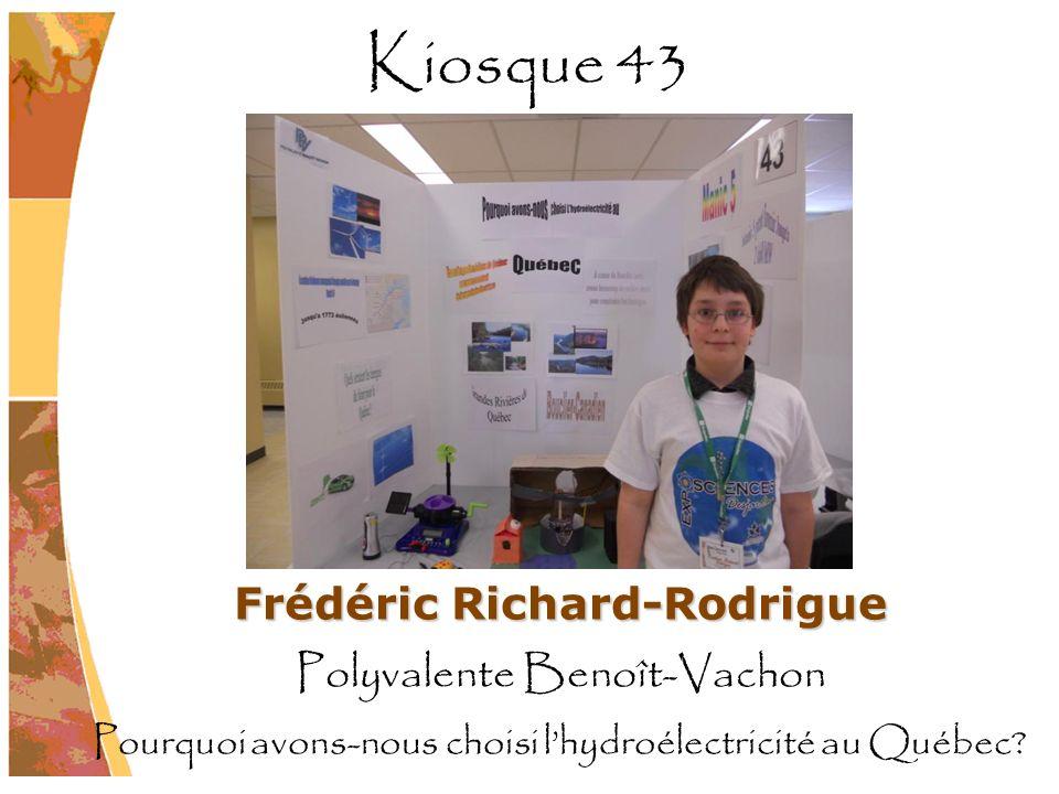 Frédéric Richard-Rodrigue Polyvalente Benoît-Vachon Pourquoi avons-nous choisi lhydroélectricité au Québec? Kiosque 43