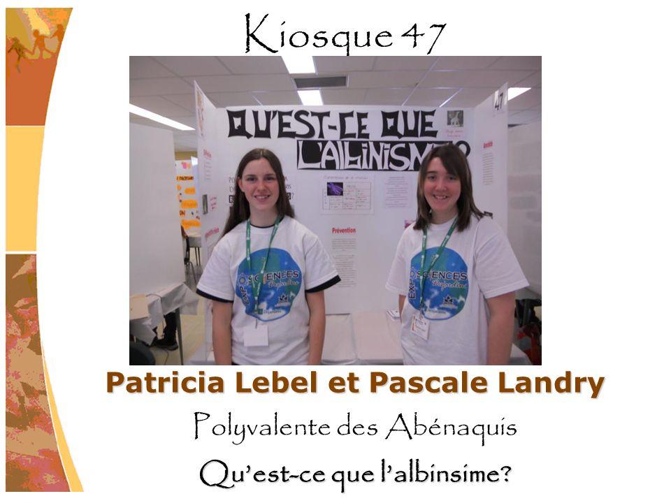 Patricia Lebel et Pascale Landry Polyvalente des Abénaquis Quest-ce que lalbinsime? Kiosque 47