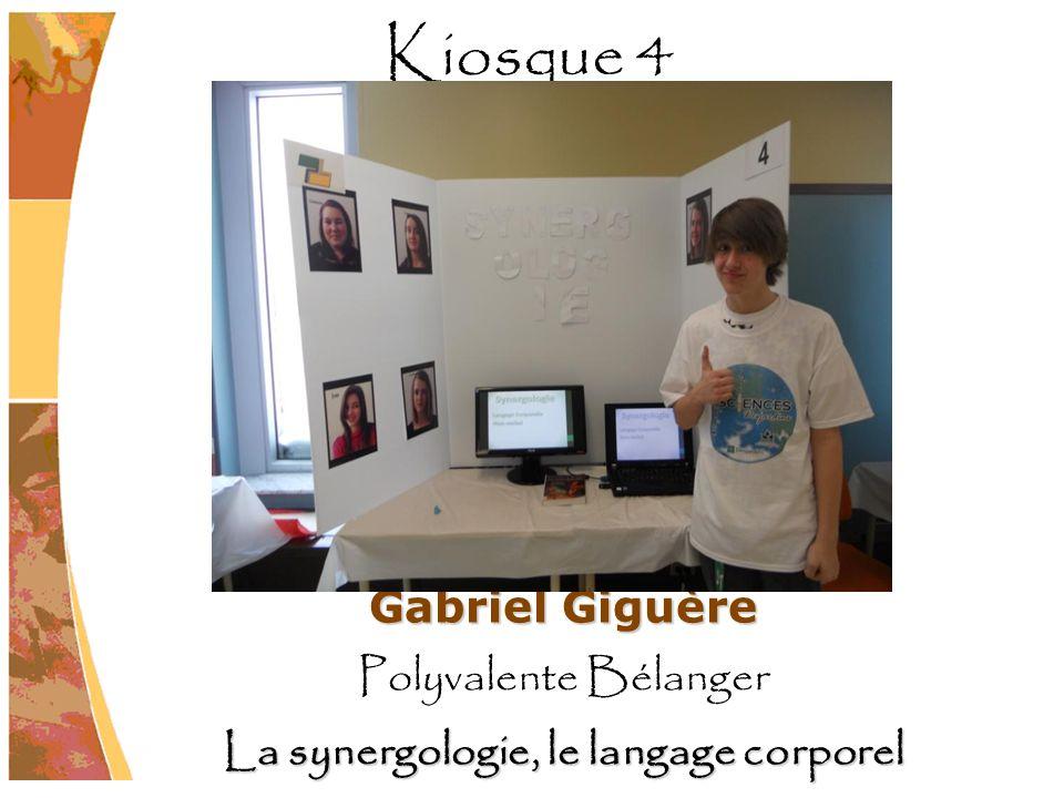 Gabriel Giguère Polyvalente Bélanger La synergologie, le langage corporel Kiosque 4