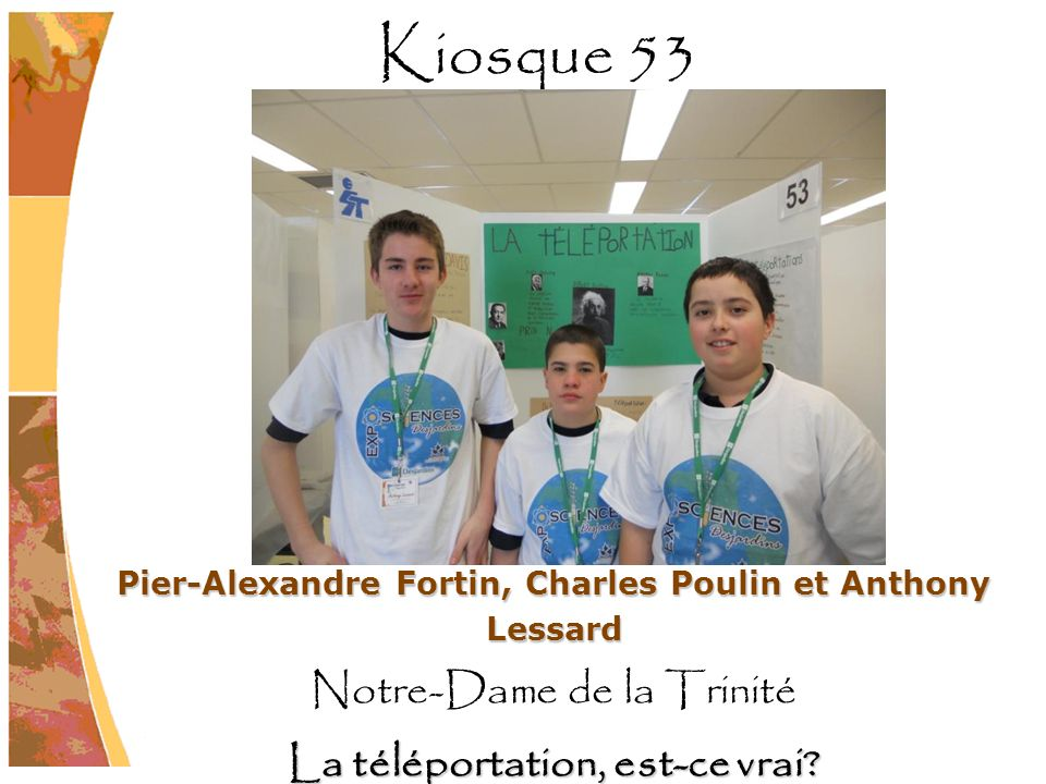 Pier-Alexandre Fortin, Charles Poulin et Anthony Lessard Notre-Dame de la Trinité La téléportation, est-ce vrai? Kiosque 53
