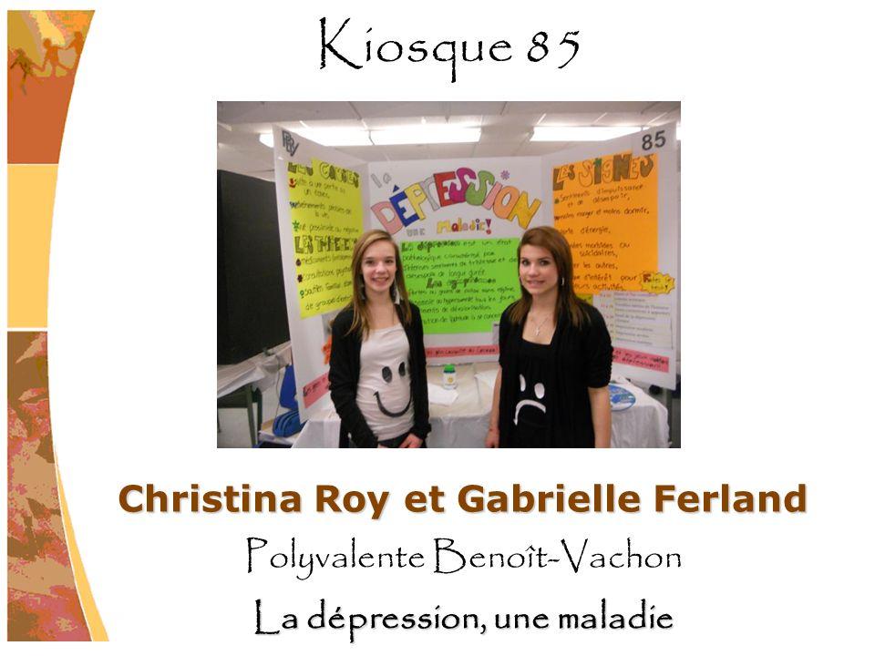 Christina Roy et Gabrielle Ferland Polyvalente Benoît-Vachon La dépression, une maladie Kiosque 85
