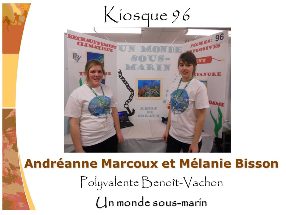 Andréanne Marcoux et Mélanie Bisson Polyvalente Benoît-Vachon Un monde sous-marin Kiosque 96
