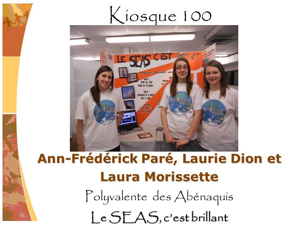 Ann-Frédérick Paré, Laurie Dion et Laura Morissette Polyvalente des Abénaquis Le SEAS, cest brillant Kiosque 100