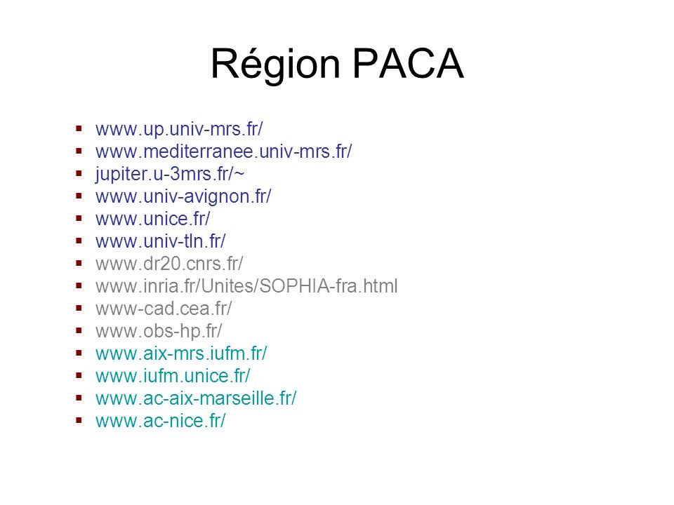 Région PACA www.up.univ-mrs.fr/ www.mediterranee.univ-mrs.fr/ jupiter.u-3mrs.fr/~ www.univ-avignon.fr/ www.unice.fr/ www.univ-tln.fr/ www.dr20.cnrs.fr/ www.inria.fr/Unites/SOPHIA-fra.html www-cad.cea.fr/ www.obs-hp.fr/ www.aix-mrs.iufm.fr/ www.iufm.unice.fr/ www.ac-aix-marseille.fr/ www.ac-nice.fr/