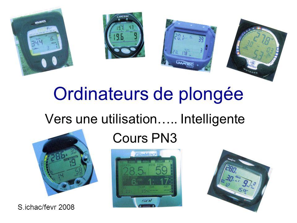 Ordinateurs de plongée Vers une utilisation….. Intelligente Cours PN3 S.ichac/fevr 2008